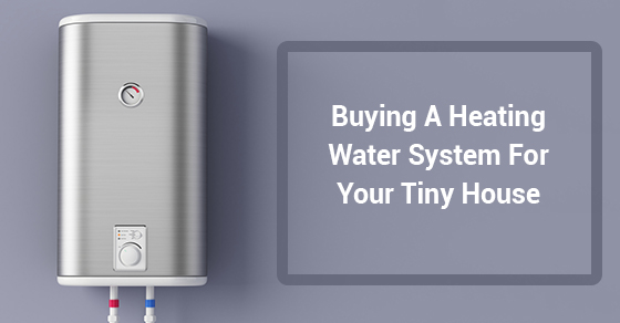 tiny house water system. Choosing A Hot Water Heater For Tiny House | Airflex Heating \u0026 Cooling Limited System